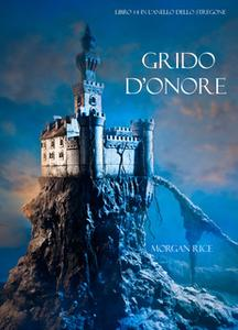 «Grido d'Onore (Libro #4 in L'Anello dello Stregone)» by Morgan Rice