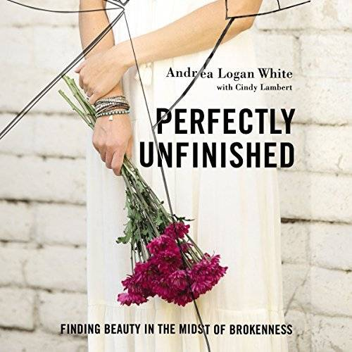Perfectly Unfinished: Finding Beauty in the Midst of Brokenness [Audiobook]