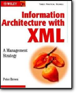 Peter Brown, «Information Architecture with XML: A Management Strategy»