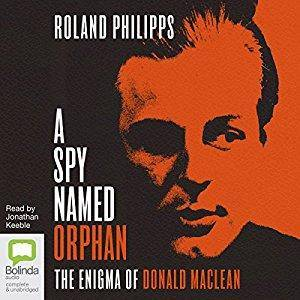A Spy Named Orphan: The Enigma of Donald Maclean [Audiobook]
