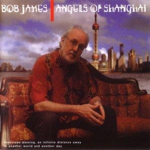 Bob James - Angels Of Shanghai (2006) [Repost]