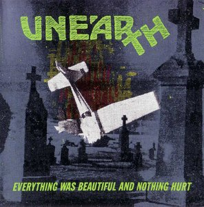 Unearth - Everything Was Beautiful And Nothing Hurt (1993) {New Rage} **[RE-UP]**