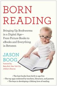 «Born Reading: Bringing Up Bookworms in a Digital Age - From Picture Books to eBooks and Everything in Between» by Jason