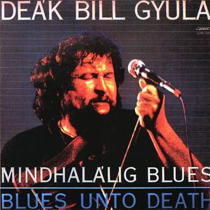 Deák Bill Gyula - Mindhalalig Blues/Blues Into Death (1986) {2000 Hungaroton}