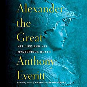 Alexander the Great: His Life and His Mysterious Death [Audiobook]