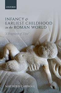 Infancy and Earliest Childhood in the Roman World: 'A Fragment of Time'