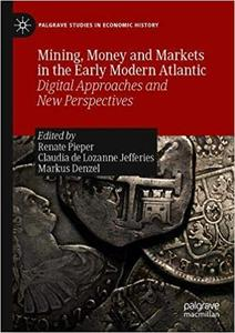 Mining, Money and Markets in the Early Modern Atlantic: Digital Approaches and New Perspectives