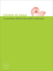 Stephen Jay Gould - La struttura della teoria dell'evoluzione (2003)