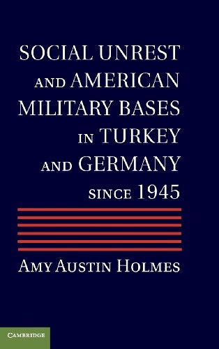 Social Unrest and American Military Bases in Turkey and Germany since 1945 (repost)
