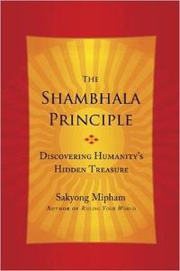 The Shambhala Principle: Discovering Humanity's Hidden Treasure (Repost)