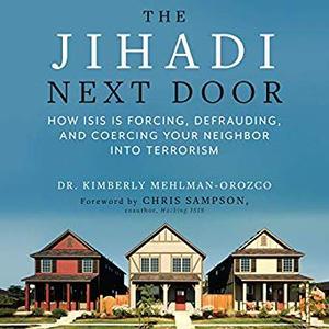 The Jihadi Next Door: How ISIS Is Forcing, Defrauding, and Coercing Your Neighbor into Terrorism [Audiobook]