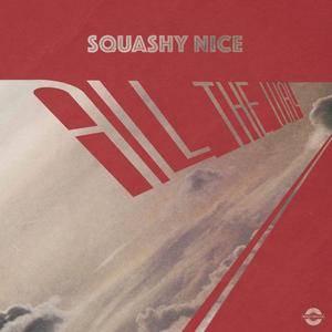 Squashy Nice - All The Way (2017) {2018 WeGrowWax}