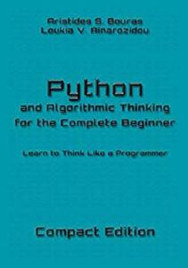 Python and Algorithmic Thinking for the Complete Beginner - Compact Edition: Learn to Think Like a Programmer