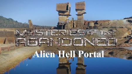 Sci Ch. - Mysteries of the Abandoned: Alien Hell Portal (2019)
