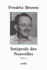 """Fredric Brown, """"Intégrale des nouvelles"""", tome 1"""