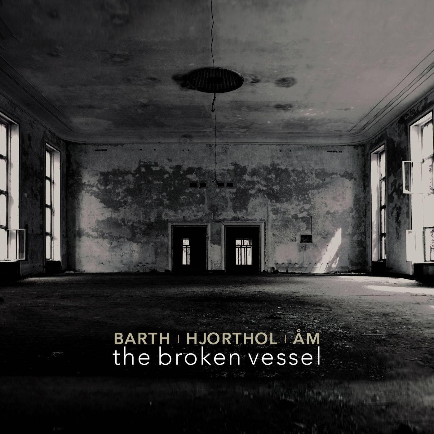 Magnar Åm, Andreas Barth, Geir Hjorthol - Barth, Hjorthol & Åm: The Broken Vessel (2018)