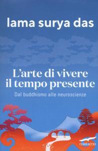 Lama Surya Das - L'arte di vivere il tempo presente