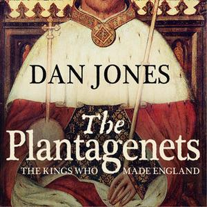 «The Plantagenets: The Kings Who Made England» by Dan Jones