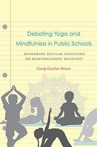 Debating Yoga and Mindfulness in Public Schools: Reforming Secular Education or Reestablishing Religion?