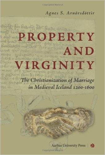 Property and Virginity: The Christianization of Marriage in Medieval Iceland 1200-1600