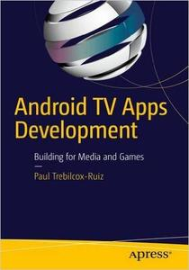 Android TV Apps Development: Building for Media and Games (Repost)