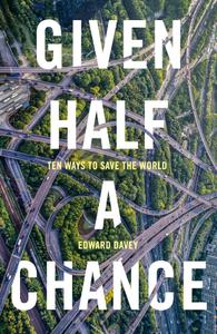 Given Half a Chance Ten Ways to Save the World