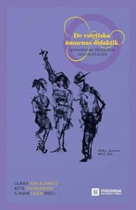 de Estetiska Ämnenas Didaktik: Utmaningar, Processer Och Protester (Swedish Edition) by Von Schantz, Ulrika, Ketil Thorgersen,