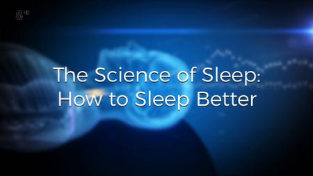 Channel 5 - The Science of Sleep: How To Sleep Better (2019)