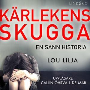 «Kärlekens skugga: En sann historia om kvinnomisshandel» by Lou Lilja