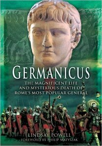 Germanicus: The Magnificent Life and Mysterious Death of Rome's Most Popular General