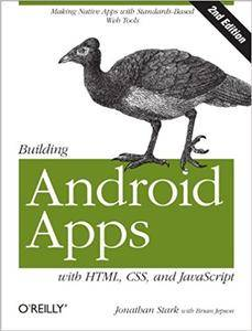 Building Android Apps with HTML, CSS, and JavaScript: Making Native Apps with Standards-Based Web Tools (Repost)
