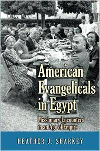 American Evangelicals in Egypt: Missionary Encounters in an Age of Empire (Repost)