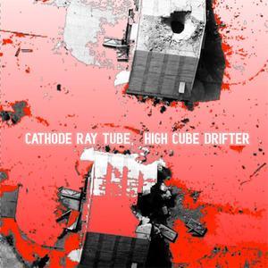 Cathode Ray Tube - High Cube Drifter (2019) {M-Tronic}