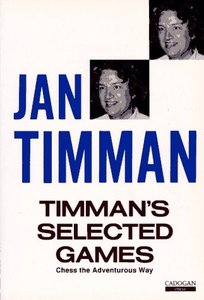 Timman's Selected Games: Chess the Adventurous Way