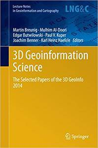 3D Geoinformation Science: The Selected Papers of the 3D GeoInfo 2014