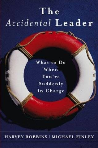 The Accidental Leader: What to Do When You are Suddenly in Charge
