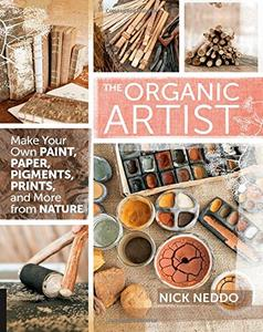 The Organic Artist: Make Your Own Paint, Paper, Pigments, Prints and More from Nature (Repost)