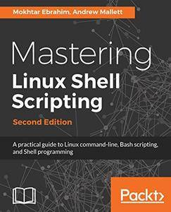 Mastering Linux Shell Scripting,: A practical guide to Linux command-line, Bash scripting, and Shell programming