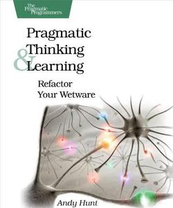 Pragmatic Thinking and Learning: Refactor Your Wetware (Repost)