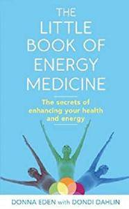The Little Book of Energy Medicine: The secrets of enhancing your health and energy [Kindle Edition]