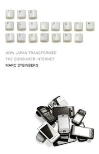 The Platform Economy : How Japan Transformed the Consumer Internet