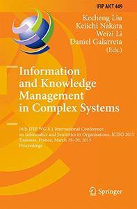 Information and Knowledge Management in Complex Systems: 16th IFIP WG 8.1 International Conference on Informatics(Repost)