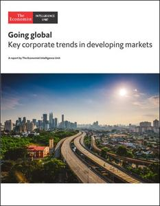 The Economist (Intelligence Unit) - Going global , Key corporate trends in developing markets (2018)
