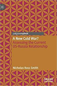 A New Cold War?: Assessing the Current US-Russia Relationship