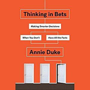 Thinking in Bets: Making Smarter Decisions When You Don't Have All the Facts [Audiobook]