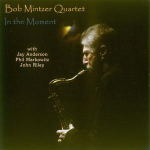 Bob Mintzer Quartet - In the Moment (2006)
