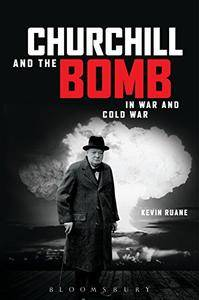 Churchill and the Bomb in War and Cold War