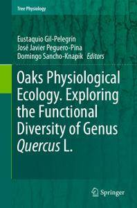 Oaks Physiological Ecology. Exploring the Functional Diversity of Genus Quercus L.