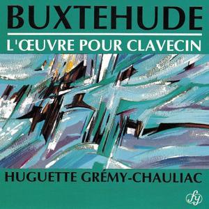 Huguette Gremy-Chauliac - Buxtehude: L'Œuvre pour Clavecin (1992)