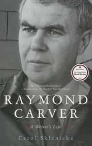 «Raymond Carver: A Writer's Life» by Carol Sklenicka